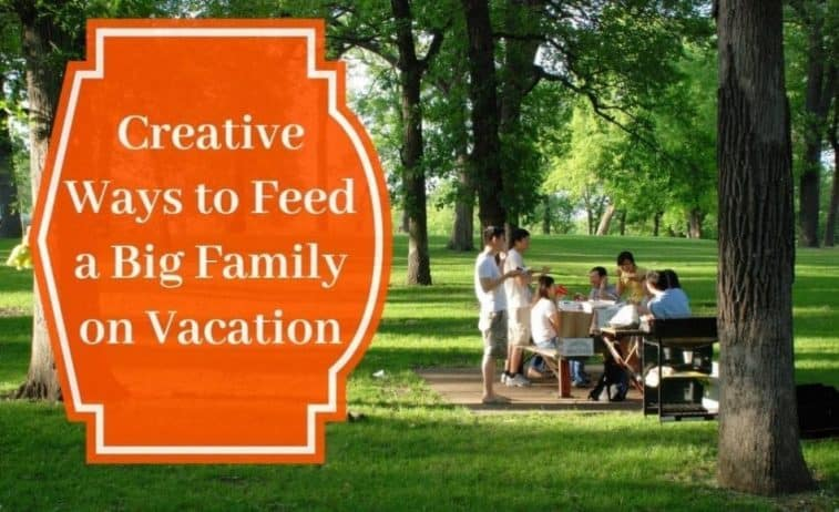 Creative Ways to Feed a Big Family on Vacation