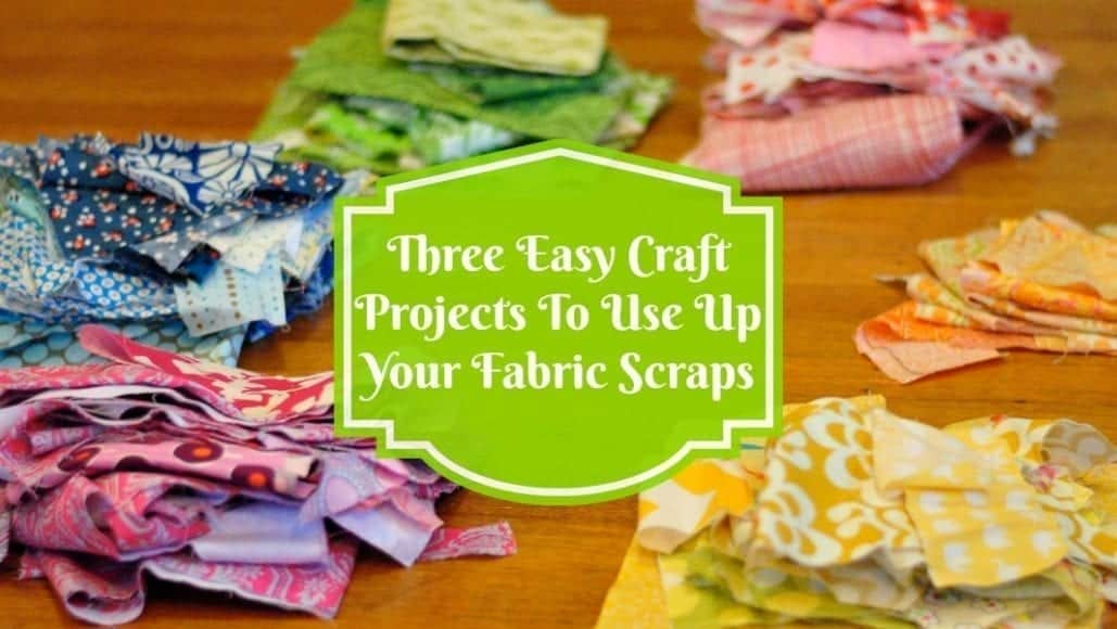 """Three Easy Craft Projects To Use Up Those Fabric Scraps You're Hanging Onto """"Just In Case""""#Craft"""