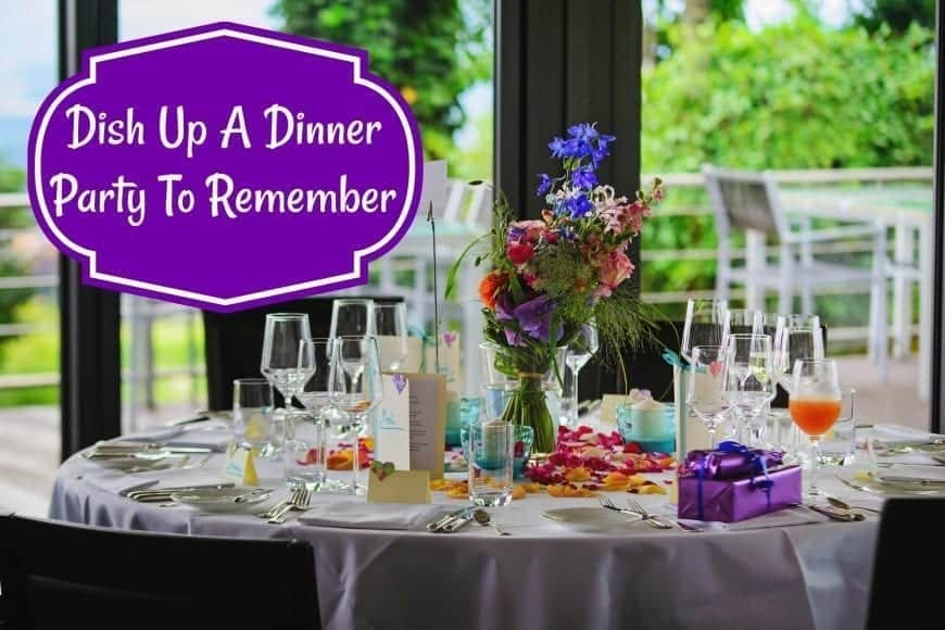 Dish Up A Dinner Party That Guests Will Remember For The Right Reasons #HowTo