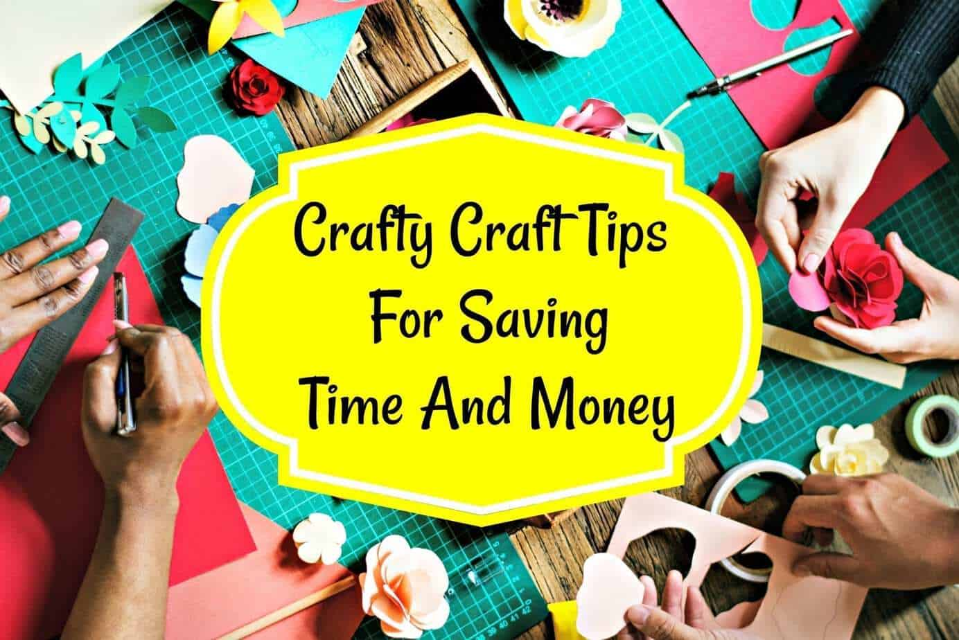 Crafty Craft Tips For Saving Time And Money #HandyHints